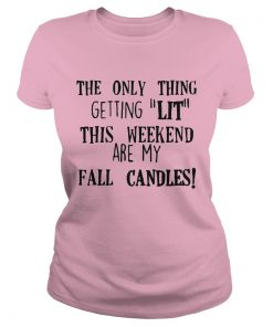 The only thing getting lit this weekend are my fall candles Ladies Tee