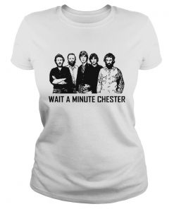 Wait A Minute Chester Ladies Tee