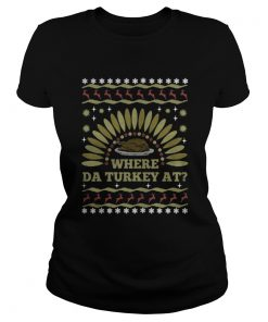 Where Da Turkey At thanksgiving day Ladies Tee
