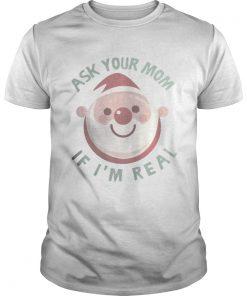 Guys Ask Your Mom If Im Real Christmas
