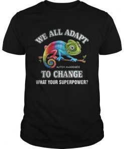 Guys Gecko we all adapt to change what your superpower Autism Awareness shirt