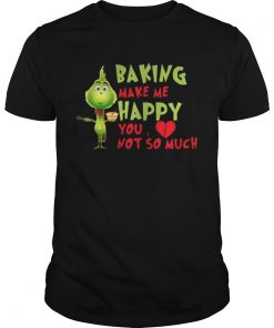 Guys Grinch Baking Makes Me Happy You Not So Much