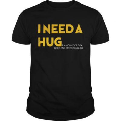 Guys I need a hug e amount of sex beer and motorcycle