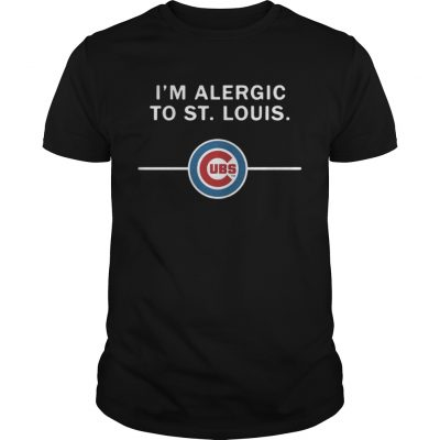 Guys Im Alergic to St Louis Chicago Cubs