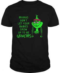 Guys Mamas Don't Let Your Babies Grow Up To Be Grinches
