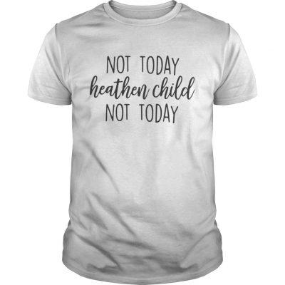 Guys Not Today Heathen Child Not Today Shirt