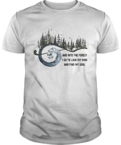 Guys Official And into the forest I go to lose my mind and find my soul shirt