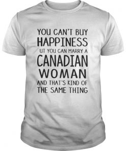 Guys You cant buy happiness but you can marry a Canadian woman