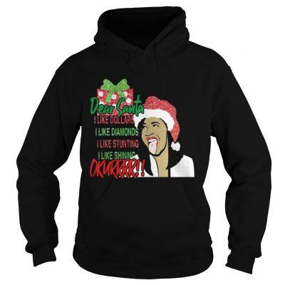 Hoodie Dear santa I like dollars I like diamonds I like stunting I like shining Okurrr