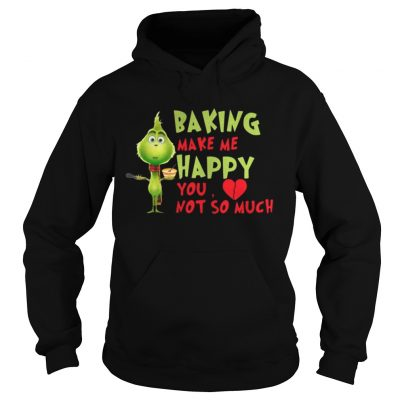Hoodie Grinch Baking Makes Me Happy You Not So Much
