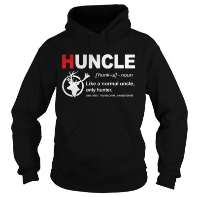 Hoodie Huncle like a normal uncle only hunter