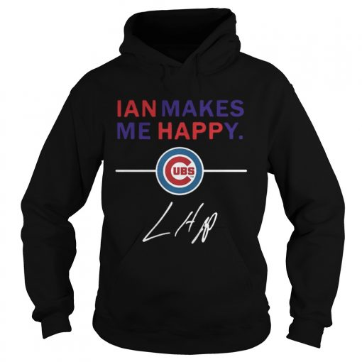 Hoodie Ian makes me happy Chicago Cubs