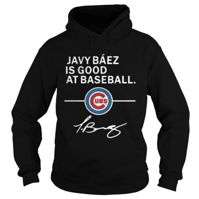 Hoodie Javy Baez is good at baseball Chicago Cubs
