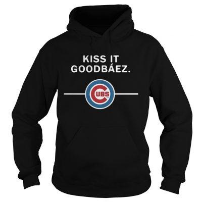 Hoodie Kiss it GoodBaez Chicago Cubs