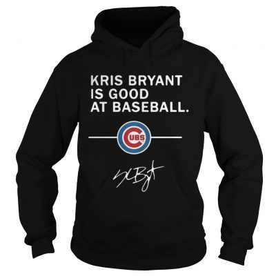 Hoodie Kris Bryant is good at baseball Chicago Cubs