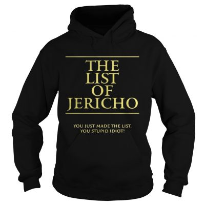Hoodie The List of Jericho you just made the list you stupid idiot