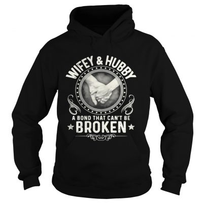 Hoodie Wifey and hubby a bond that can't be broken