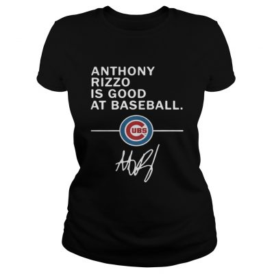 Ladies Tee Anthony Rizzo is good at baseball Chicago Cubs