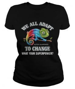 Ladies Tee Gecko we all adapt to change what your superpower Autism Awareness shirt