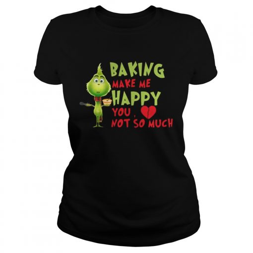 Ladies Tee Grinch Baking Makes Me Happy You Not So Much