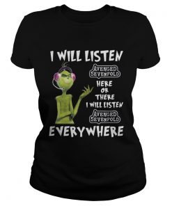 Ladies Tee Grinch I will listen Avenged Sevenfold here or there or everywhere shirt