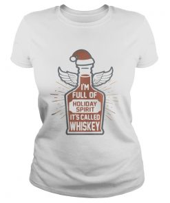 Ladies Tee I'm full of holiday spirit it's called whiskey