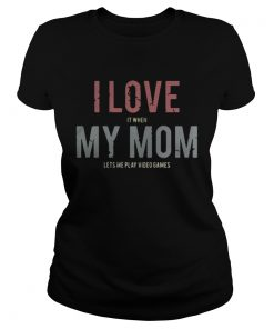 Ladies Tee I love it when my mom lets play video games