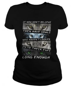 Ladies Tee If you dont believe they have souls you havent looked into their eyes