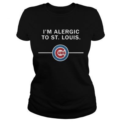Ladies Tee Im Alergic to St Louis Chicago Cubs