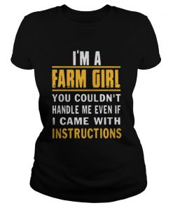 Ladies Tee Im a farm girl you couldnt handle me even if I came with instructions shirt