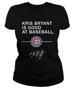Ladies Tee Kris Bryant is good at baseball Chicago Cubs