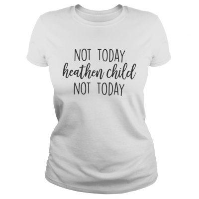 Ladies Tee Not Today Heathen Child Not Today Shirt