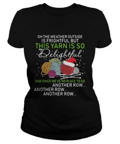 Ladies Tee Oh the weather outside is frightful but this yarn is so delightful