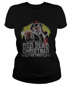 Ladies Tee You have Red Dead Christmas partner