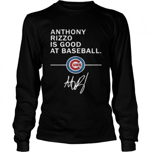 Longsleeve Tee Anthony Rizzo is good at baseball Chicago Cubs