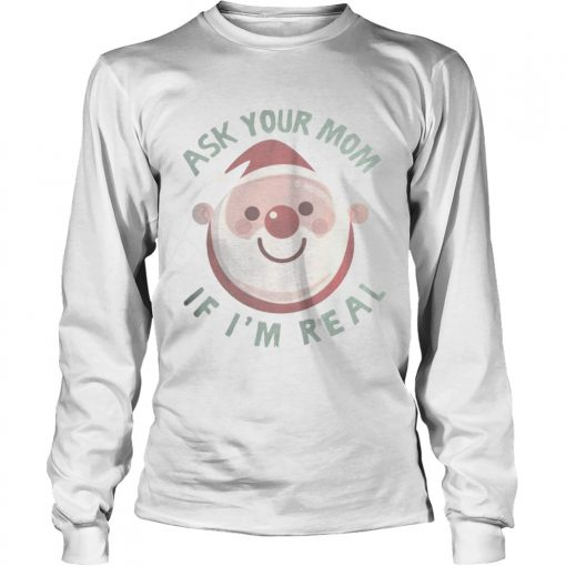 Longsleeve Tee Ask Your Mom If Im Real Christmas