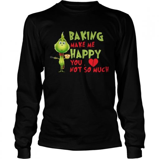 Longsleeve Tee Grinch Baking Makes Me Happy You Not So Much