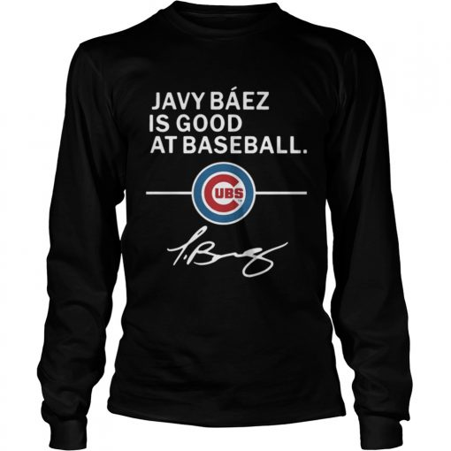 Longsleeve Tee Javy Baez is good at baseball Chicago Cubs