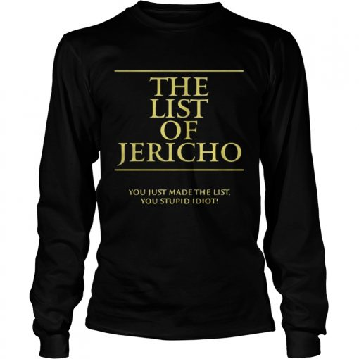Longsleeve Tee The List of Jericho you just made the list you stupid idiot