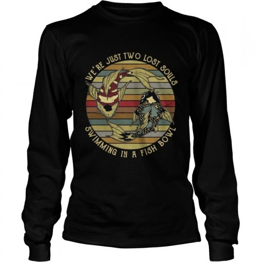 Longsleeve Tee We're just two lost souls swimming in a fish bowl vintage