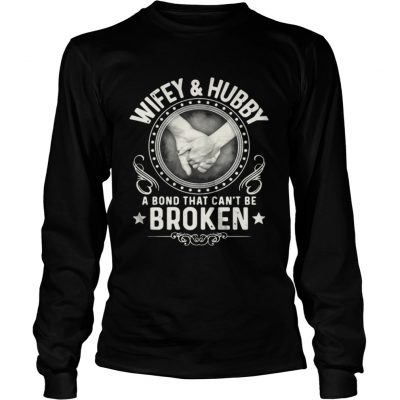 Longsleeve Tee Wifey and hubby a bond that can't be broken