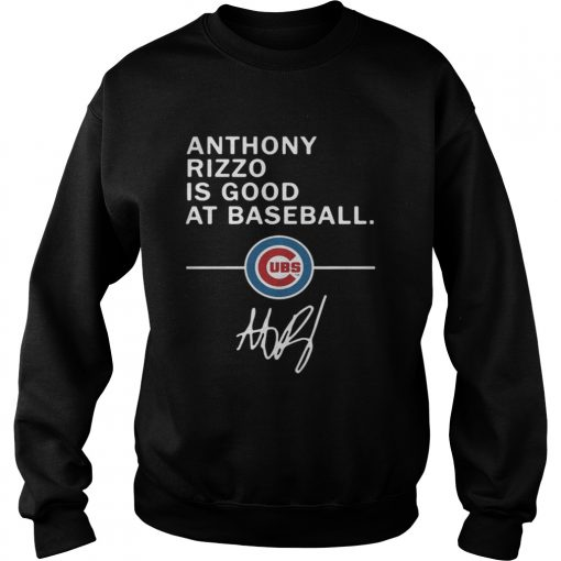 Sweatshirt Anthony Rizzo is good at baseball Chicago Cubs