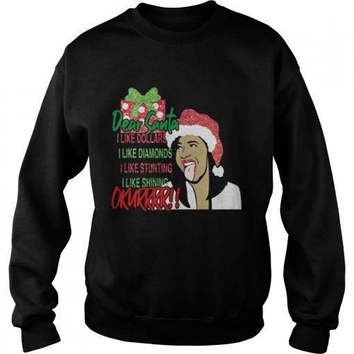 Sweatshirt Dear santa I like dollars I like diamonds I like stunting I like shining Okurrr