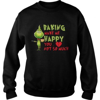 Sweatshirt Grinch Baking Makes Me Happy You Not So Much