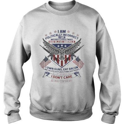 Sweatshirt I Am Politically Incorrect I Say Merry Christmas God Bless America