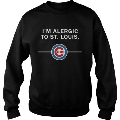 Sweatshirt Im Alergic to St Louis Chicago Cubs