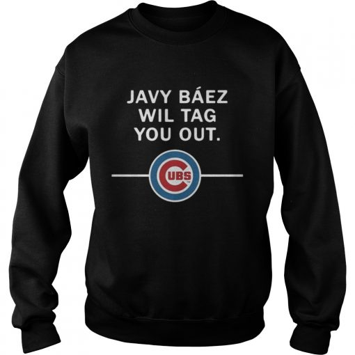Sweatshirt Javy Baez Wil Tag You Out Chicago Cubs
