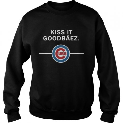 Sweatshirt Kiss it GoodBaez Chicago Cubs
