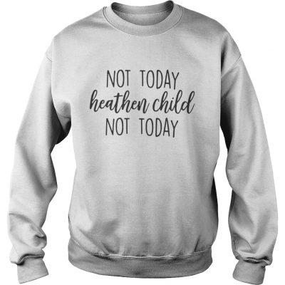 Sweatshirt Not Today Heathen Child Not Today Shirt