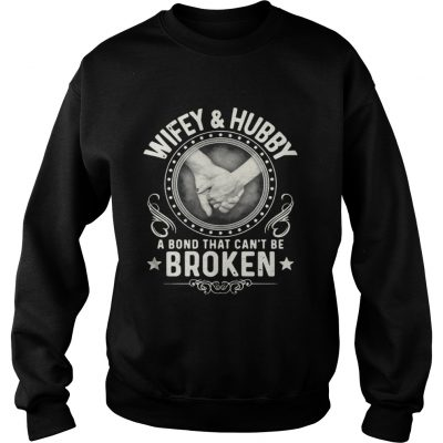Sweatshirt Wifey and hubby a bond that can't be broken